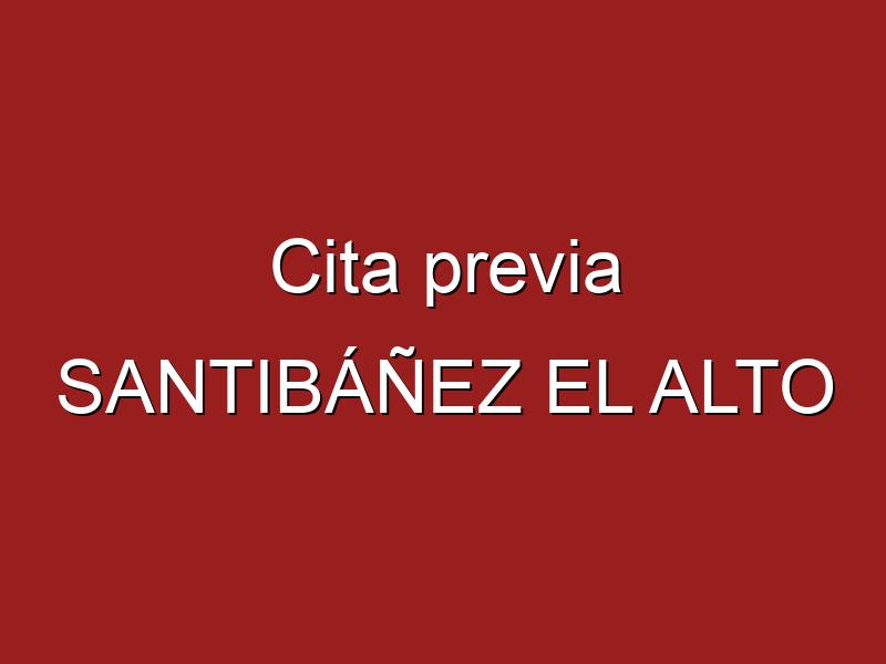 Cita previa SANTIBÁÑEZ EL ALTO