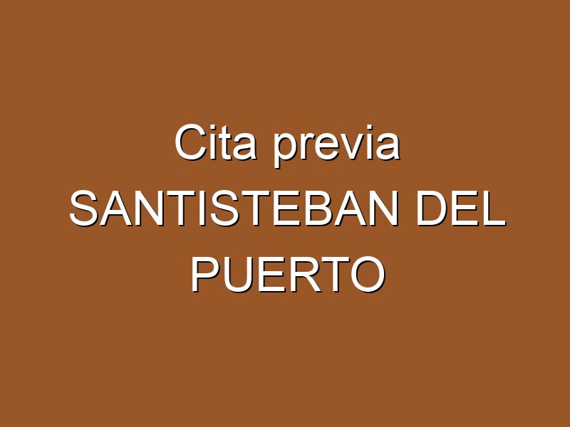 Cita previa SANTISTEBAN DEL PUERTO