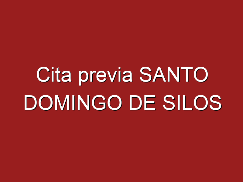 Cita previa SANTO DOMINGO DE SILOS