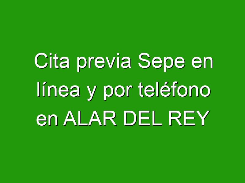 Cita previa Sepe en línea y por teléfono en ALAR DEL REY