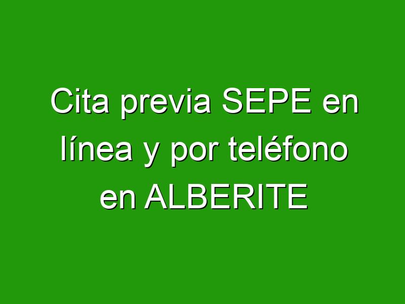 Cita previa SEPE en línea y por teléfono en ALBERITE