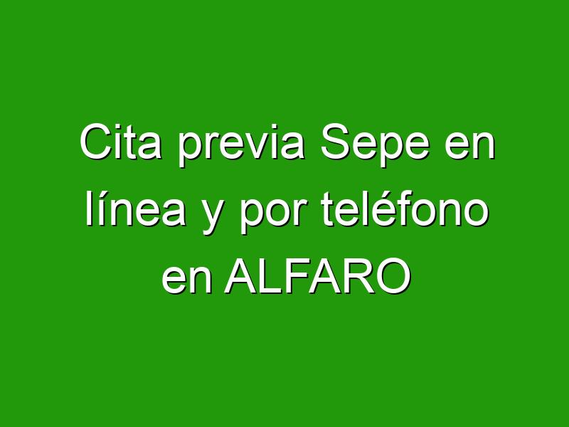 Cita previa Sepe en línea y por teléfono en ALFARO