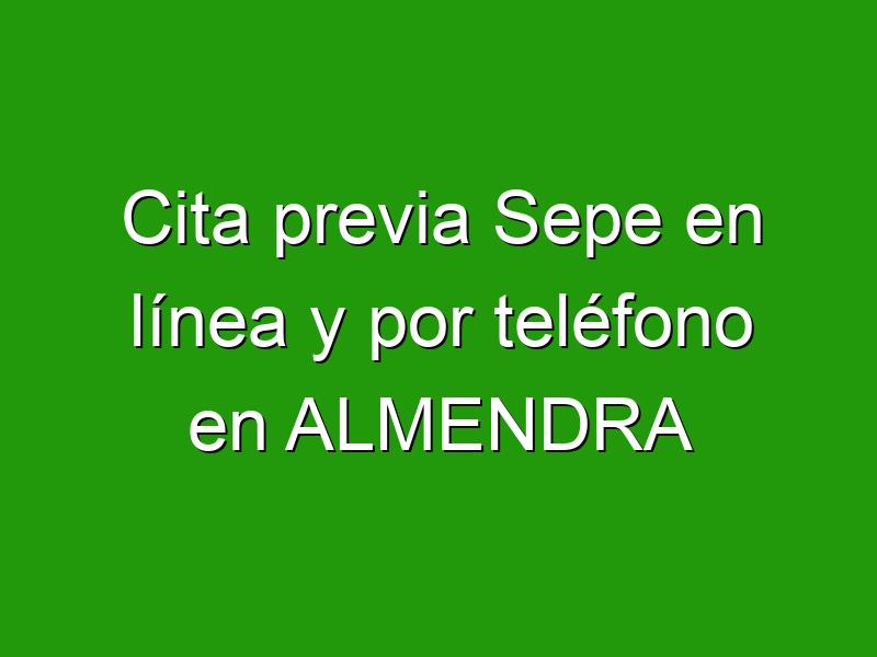 Cita previa Sepe en línea y por teléfono en ALMENDRA