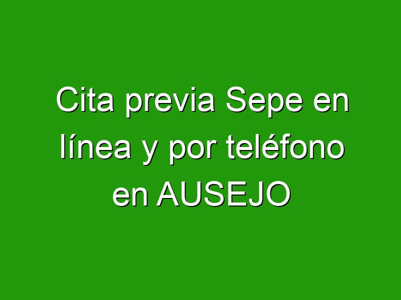 Cita previa Sepe en línea y por teléfono en AUSEJO