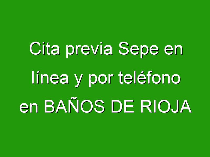 Cita previa Sepe en línea y por teléfono en BAÑOS DE RIOJA