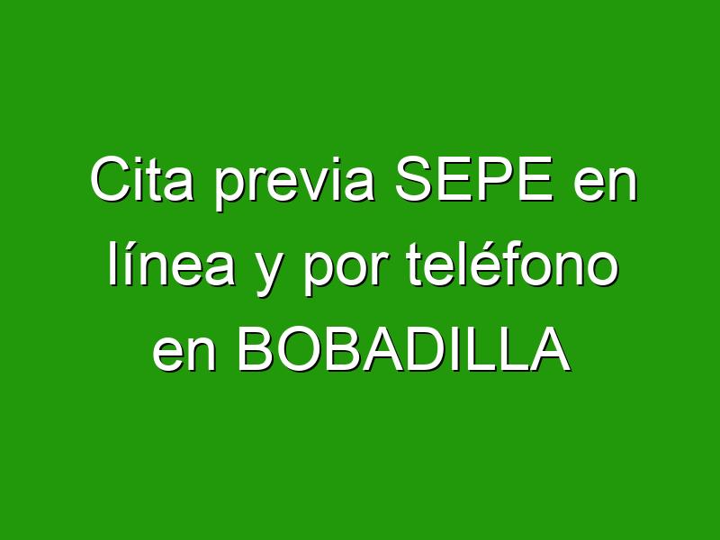 Cita previa SEPE en línea y por teléfono en BOBADILLA