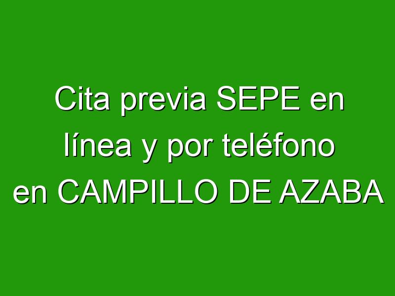 Cita previa SEPE en línea y por teléfono en CAMPILLO DE AZABA