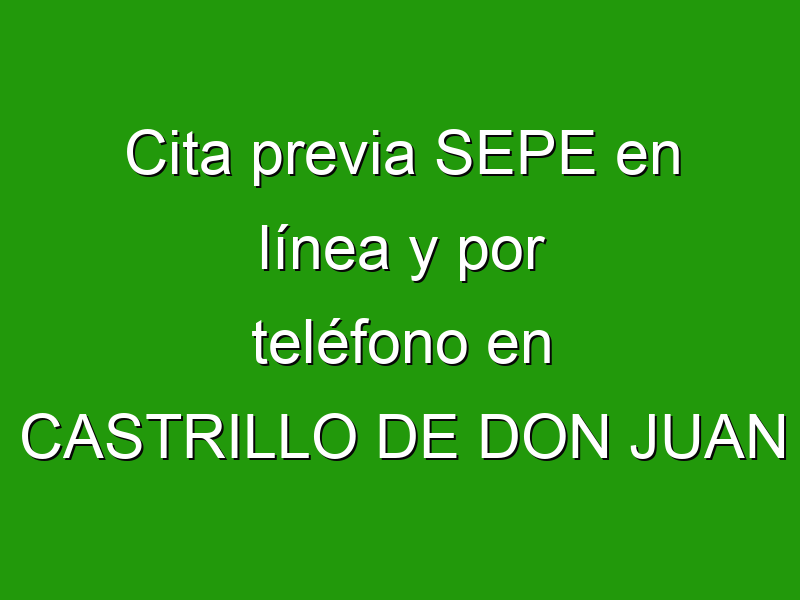 Cita previa SEPE en línea y por teléfono en CASTRILLO DE DON JUAN