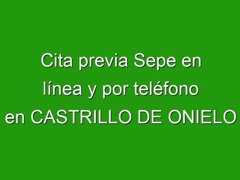 Cita previa Sepe en línea y por teléfono en CASTRILLO DE ONIELO