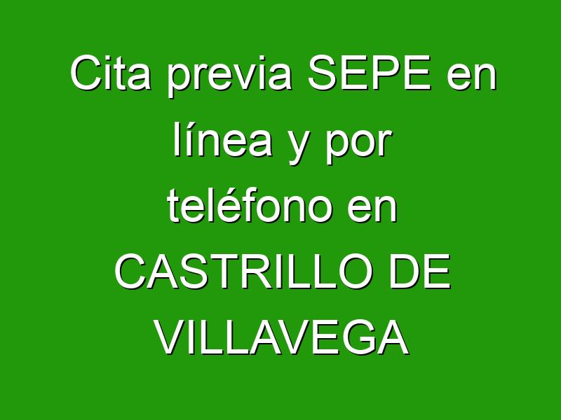 Cita previa SEPE en línea y por teléfono en CASTRILLO DE VILLAVEGA