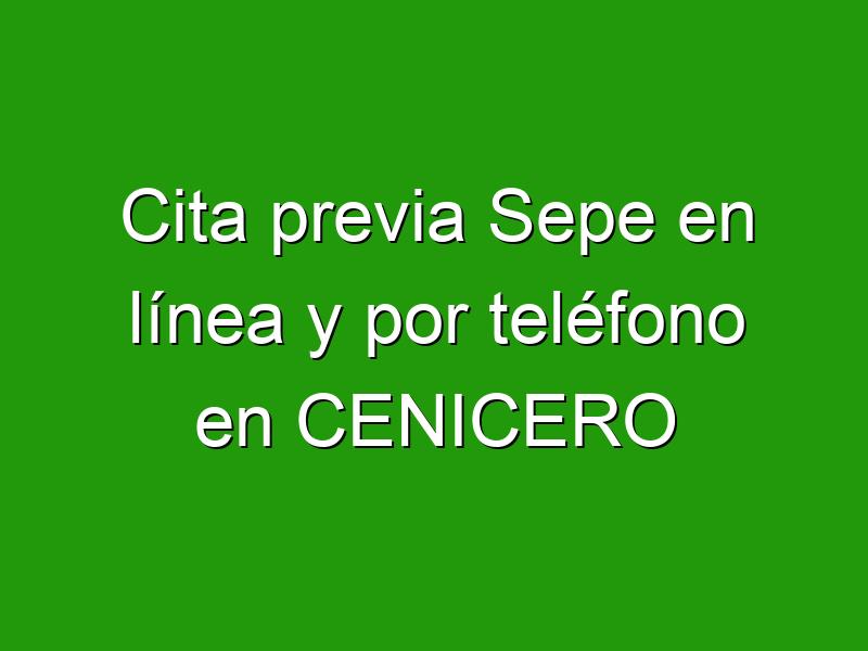 Cita previa Sepe en línea y por teléfono en CENICERO