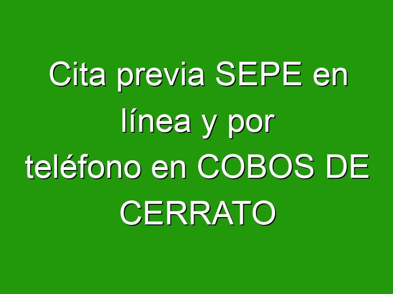Cita previa SEPE en línea y por teléfono en COBOS DE CERRATO
