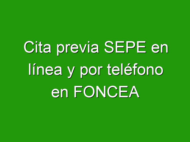 Cita previa SEPE en línea y por teléfono en FONCEA