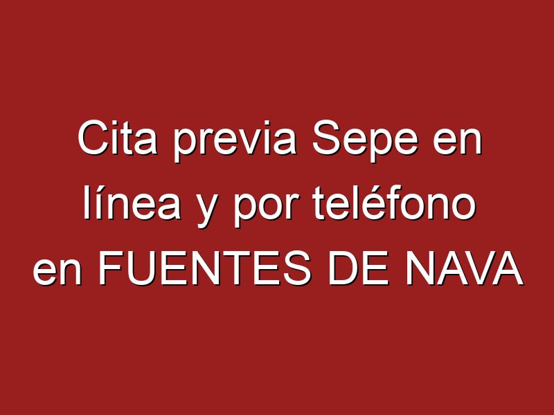 Cita previa Sepe en línea y por teléfono en FUENTES DE NAVA