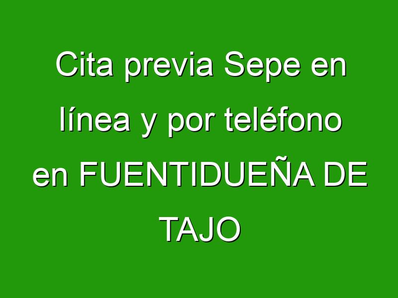 Cita previa Sepe en línea y por teléfono en FUENTIDUEÑA DE TAJO