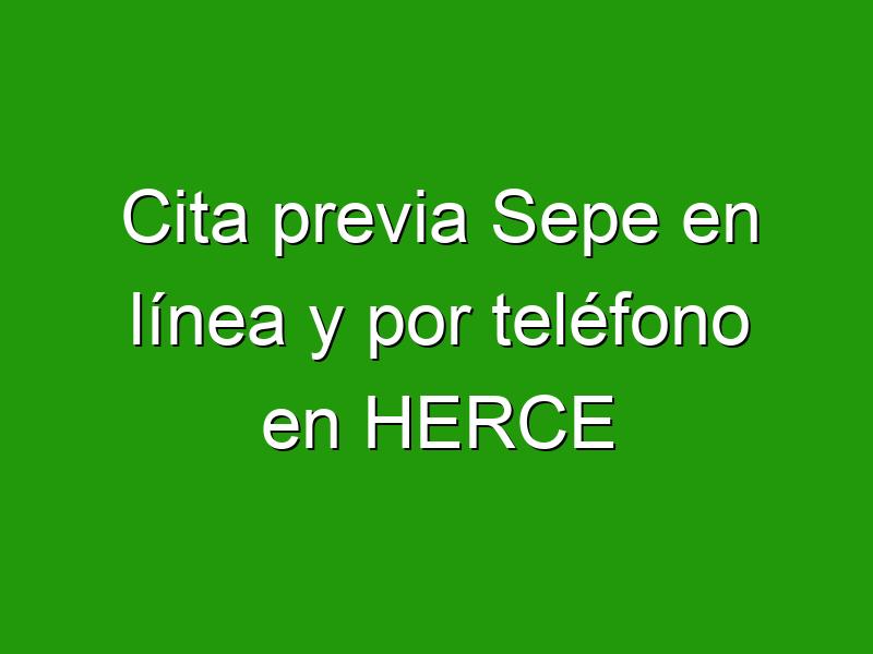 Cita previa Sepe en línea y por teléfono en HERCE