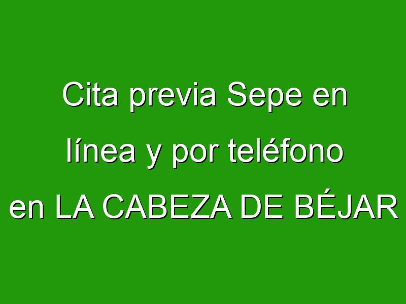Cita previa Sepe en línea y por teléfono en LA CABEZA DE BÉJAR