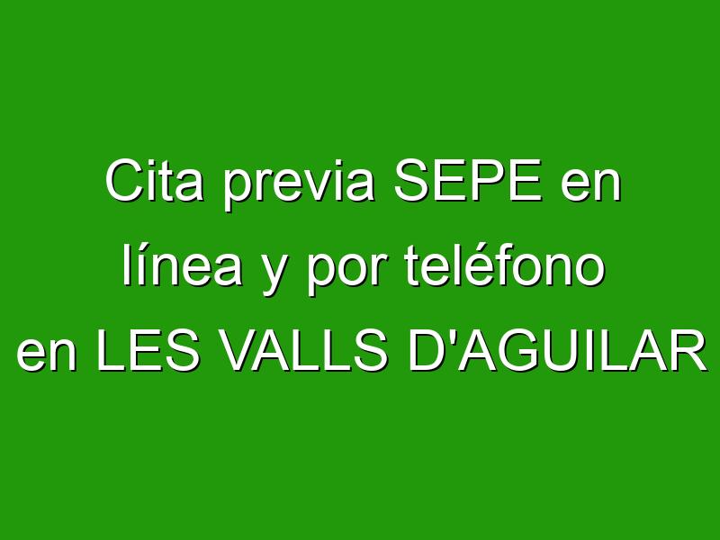 Cita previa SEPE en línea y por teléfono en LES VALLS D'AGUILAR