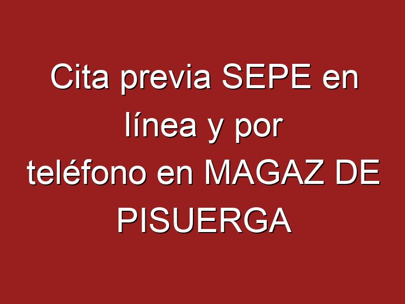 Cita previa SEPE en línea y por teléfono en MAGAZ DE PISUERGA