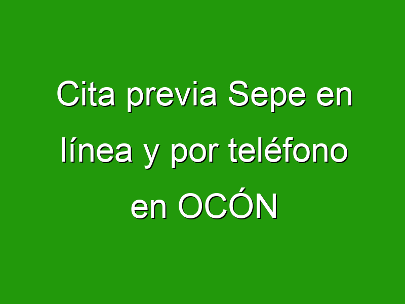 Cita previa Sepe en línea y por teléfono en OCÓN
