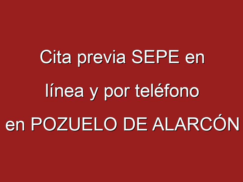 Cita previa SEPE en línea y por teléfono en POZUELO DE ALARCÓN