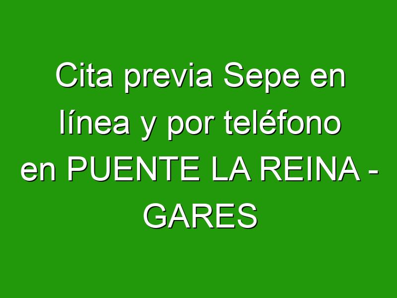 Cita previa Sepe en línea y por teléfono en PUENTE LA REINA - GARES