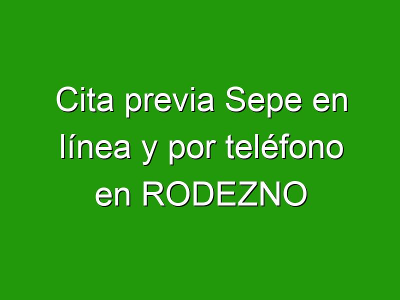 Cita previa Sepe en línea y por teléfono en RODEZNO