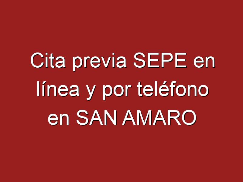 Cita previa SEPE en línea y por teléfono en SAN AMARO