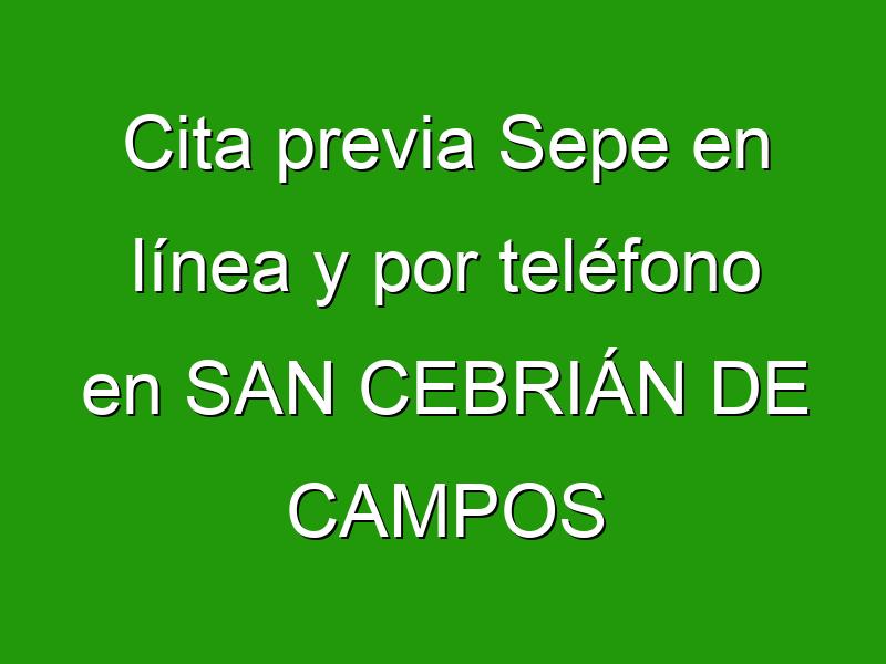 Cita previa Sepe en línea y por teléfono en SAN CEBRIÁN DE CAMPOS