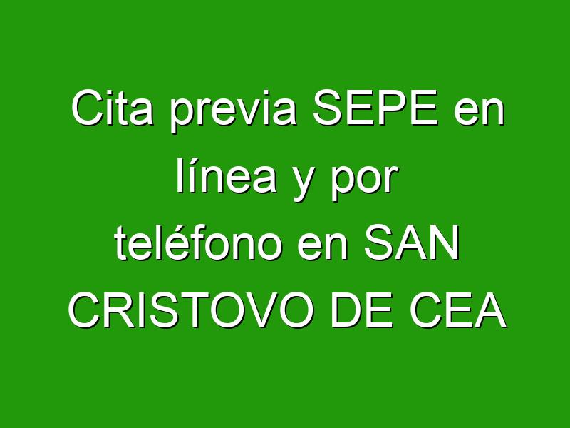 Cita previa SEPE en línea y por teléfono en SAN CRISTOVO DE CEA