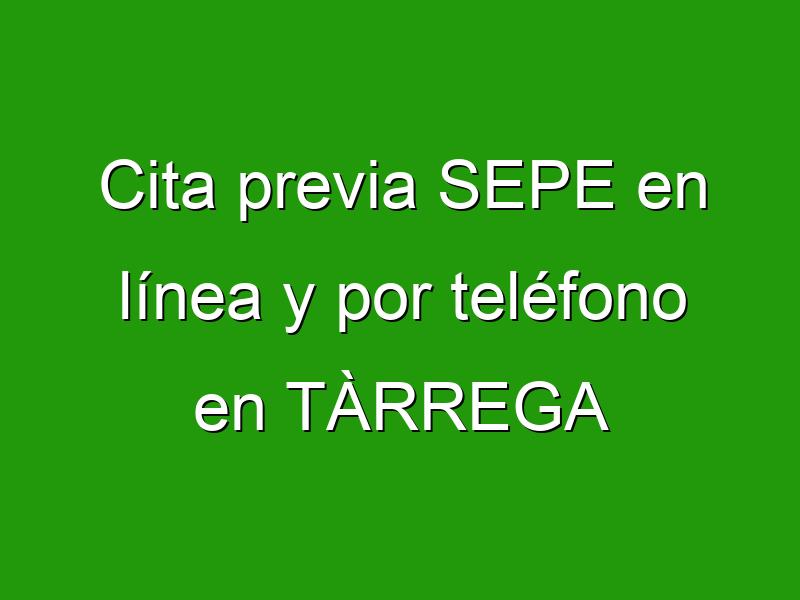 Cita previa SEPE en línea y por teléfono en TÀRREGA