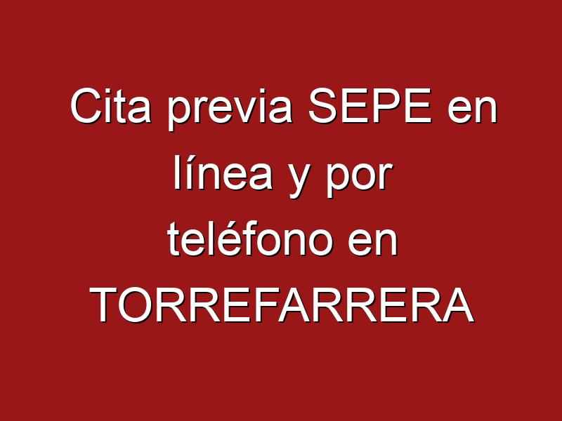 Cita previa SEPE en línea y por teléfono en TORREFARRERA