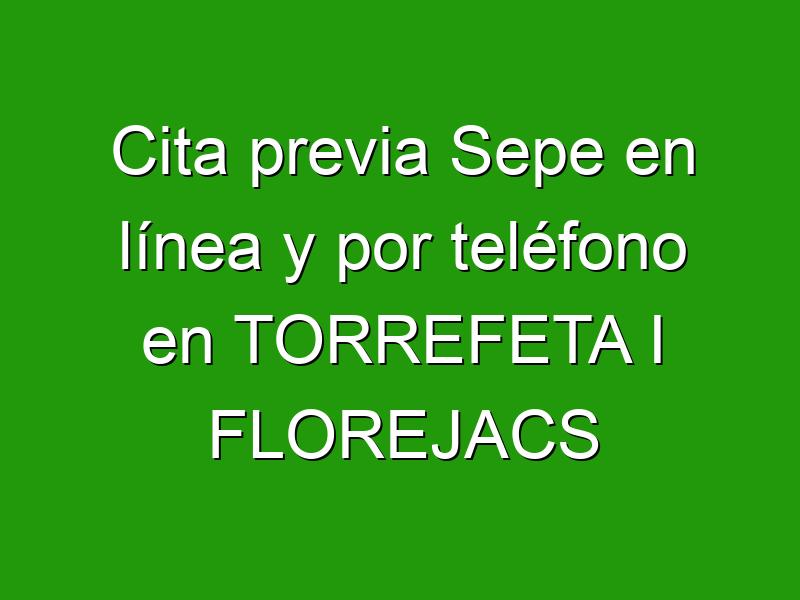 Cita previa Sepe en línea y por teléfono en TORREFETA I FLOREJACS