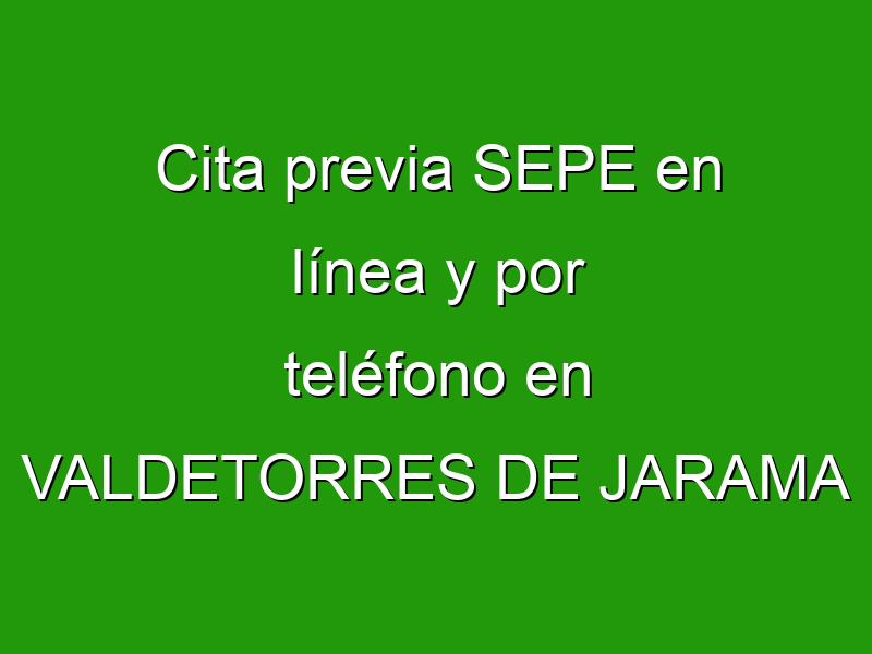 Cita previa SEPE en línea y por teléfono en VALDETORRES DE JARAMA