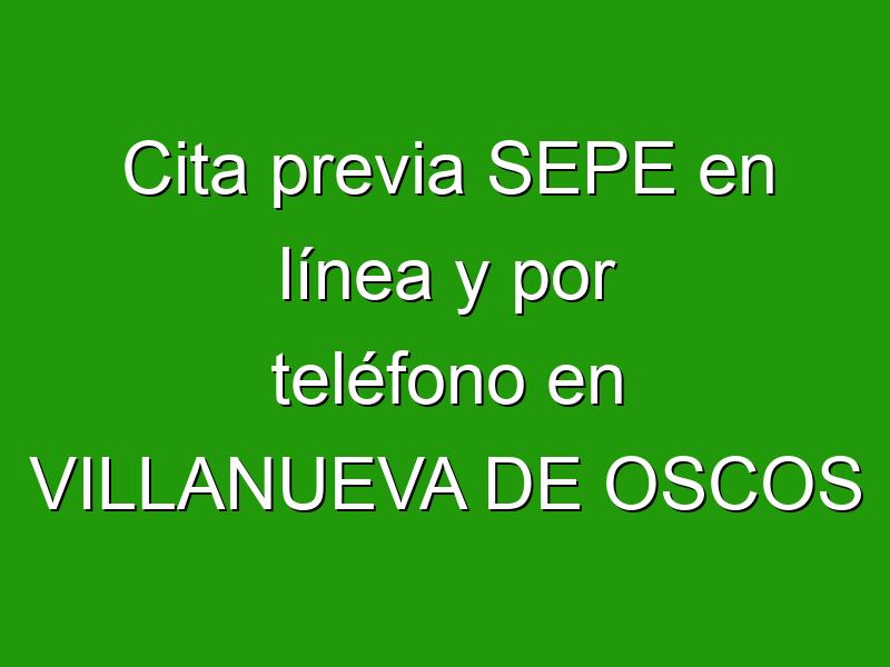 Cita previa SEPE en línea y por teléfono en VILLANUEVA DE OSCOS