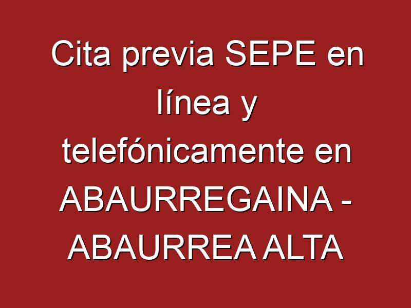Cita previa SEPE en línea y telefónicamente en ABAURREGAINA - ABAURREA ALTA