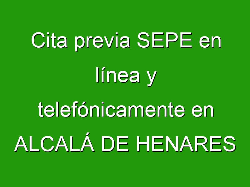 Cita previa SEPE en línea y telefónicamente en ALCALÁ DE HENARES