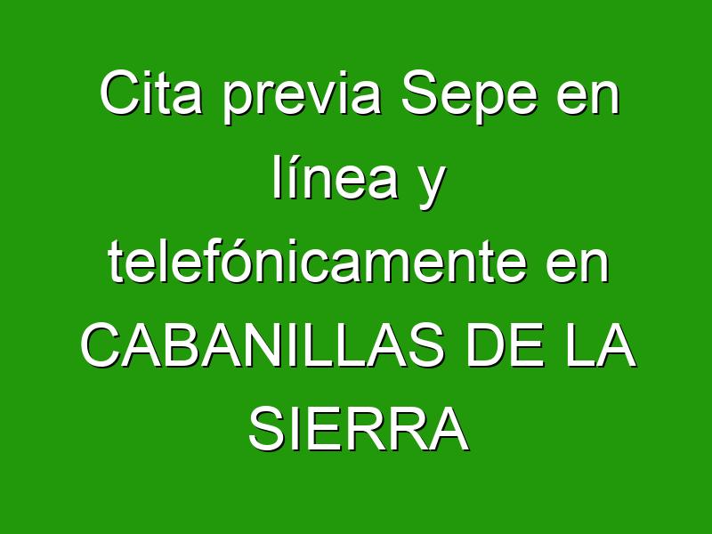 Cita previa Sepe en línea y telefónicamente en CABANILLAS DE LA SIERRA