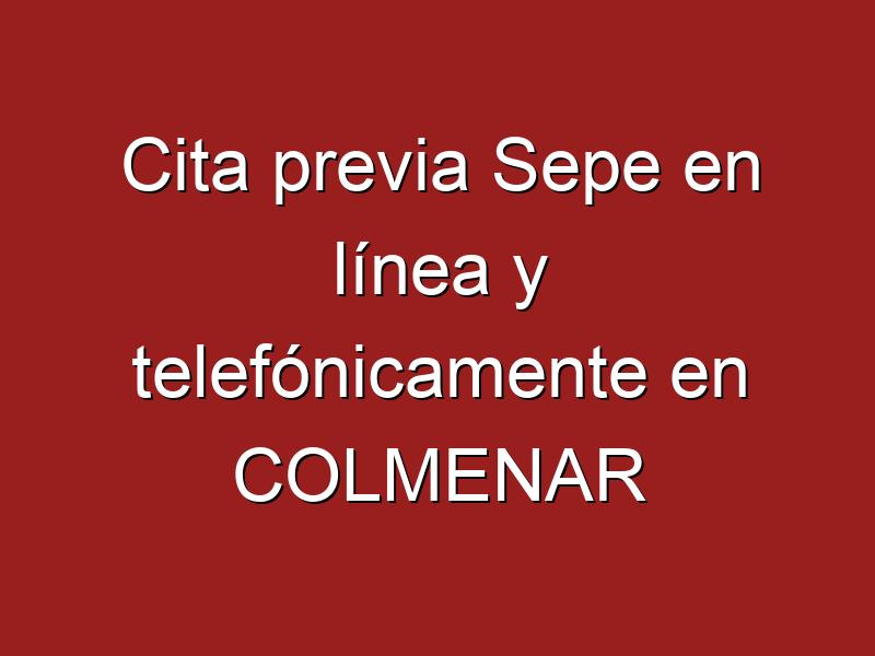 Cita previa Sepe en línea y telefónicamente en COLMENAR