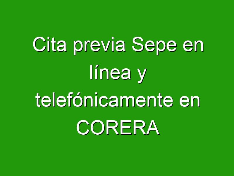 Cita previa Sepe en línea y telefónicamente en CORERA