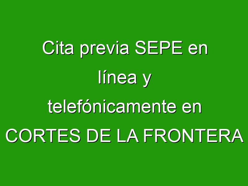 Cita previa SEPE en línea y telefónicamente en CORTES DE LA FRONTERA