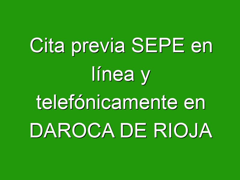 Cita previa SEPE en línea y telefónicamente en DAROCA DE RIOJA