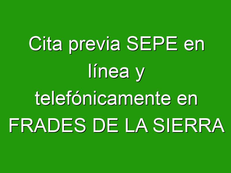 Cita previa SEPE en línea y telefónicamente en FRADES DE LA SIERRA