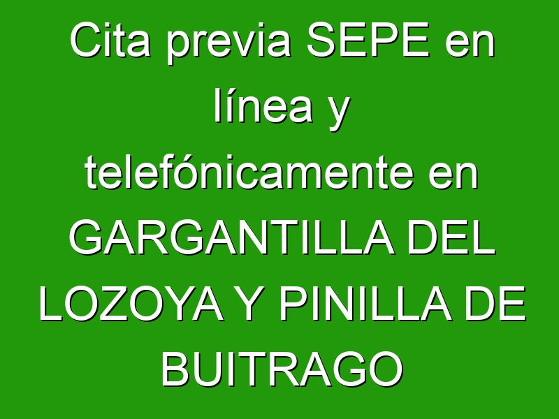 Cita previa SEPE en línea y telefónicamente en GARGANTILLA DEL LOZOYA Y PINILLA DE BUITRAGO