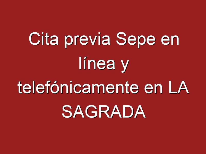 Cita previa Sepe en línea y telefónicamente en LA SAGRADA