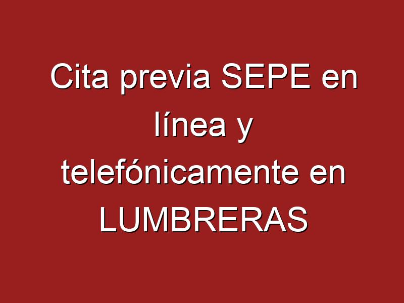 Cita previa SEPE en línea y telefónicamente en LUMBRERAS