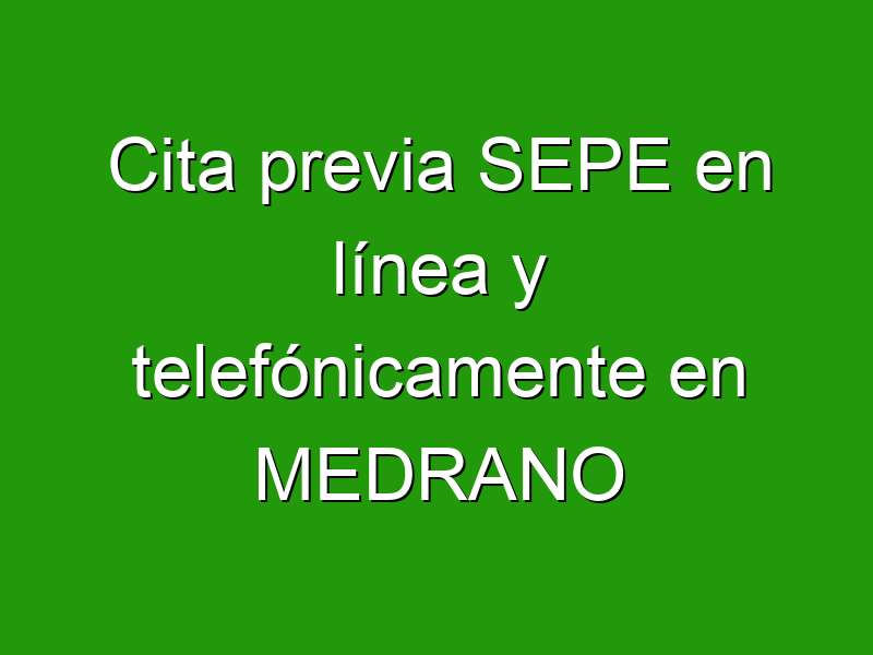 Cita previa SEPE en línea y telefónicamente en MEDRANO