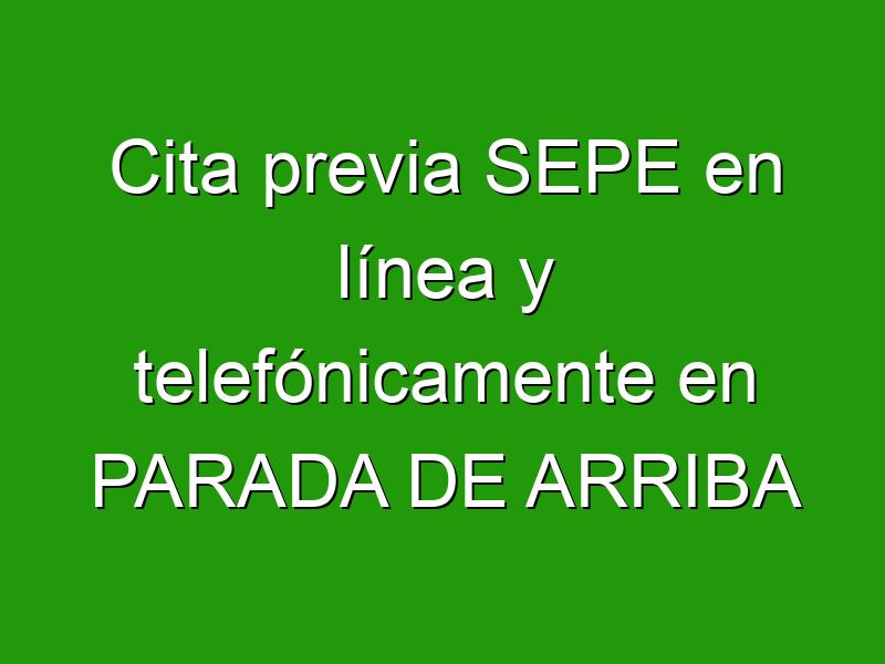 Cita previa SEPE en línea y telefónicamente en PARADA DE ARRIBA