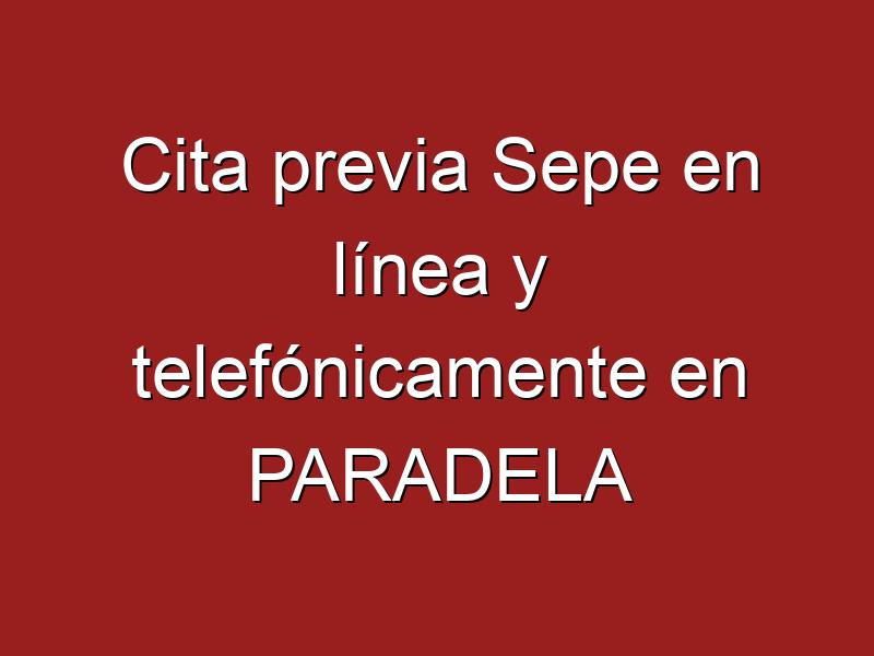 Cita previa Sepe en línea y telefónicamente en PARADELA