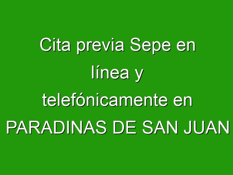 Cita previa Sepe en línea y telefónicamente en PARADINAS DE SAN JUAN